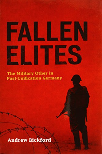 Fallen Elites: The Military Other in Post-Unification Germany - Andrew Bickford