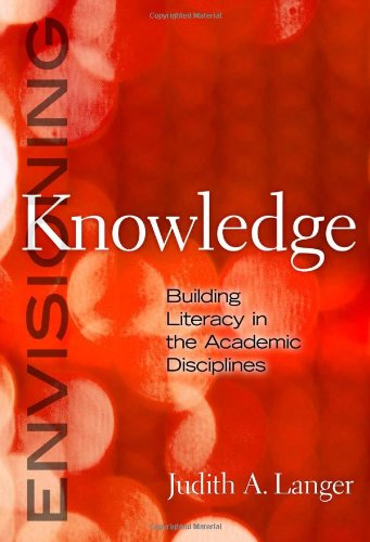 Envisioning Knowledge: Building Literacy in the Academic Disciplines (Language and Literacy Series) - Judith A. Langer