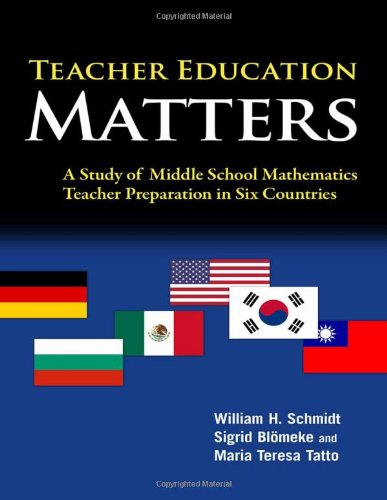 Teacher Education Matters: A Study of Middle School Mathematics Teacher Preparation in Six Countries (0) - William H. Schmidt; Sigrid Bloemeke; Maria Teresa Tatto