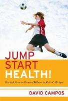 Jump Start Health!: Practical Ideas to Promote Wellness in Kids of All Ages - Campos, David