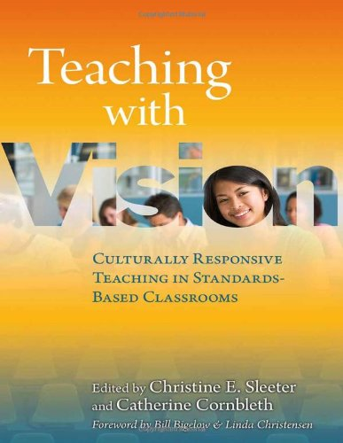 Teaching with Vision: Culturally Responsive Teaching in Standards-Based Classrooms - Christine E. Sleeter; Catherine Cornbleth
