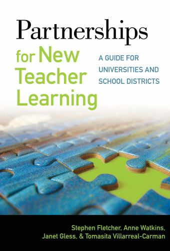 Partnerships for New Teacher Learning : A Guide for Universities and School Districts - Stephen Fletcher; Anne Watkins; Tomasita Villarreal-Carman; Janet Gless