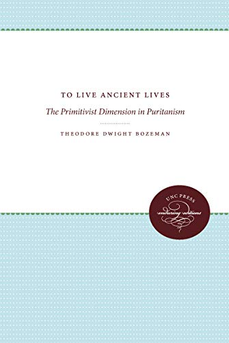 To Live Ancient Lives: The Primitivist Dimension in Puritanism (Paperback) - Theodore Dwight Bozeman