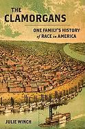 The Clamorgans: One Family's History of Race in America - Winch, Julie