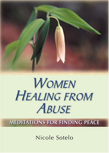 Women Healing from Abuse: Meditations for Finding Peace - Nicole Sotelo