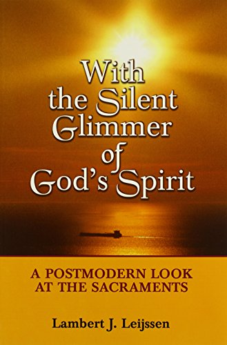 With the Silent Glimmer of God's Spirit: A Postmodern Look at the Sacraments - Lambert J. Leijssen