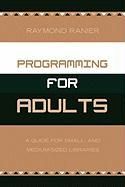Programming for Adults: A Guide for Small and Medium Sized Libraries - Ranier, Raymond