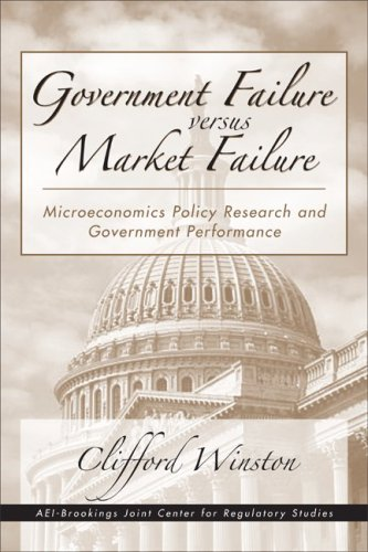 Government Failure versus Market Failure: Microeconomic Policy Research And Government Performance - Clifford Winston
