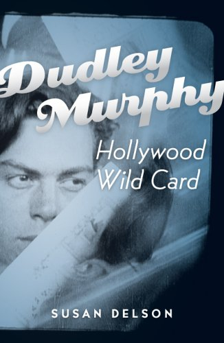 Dudley Murphy, Hollywood Wild Card - Susan B Delson