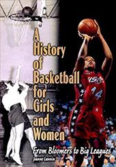 A History of Basketball for Girls and Women: From Bloomers to Big Leagues (Lerner's Sports Legacy Series)