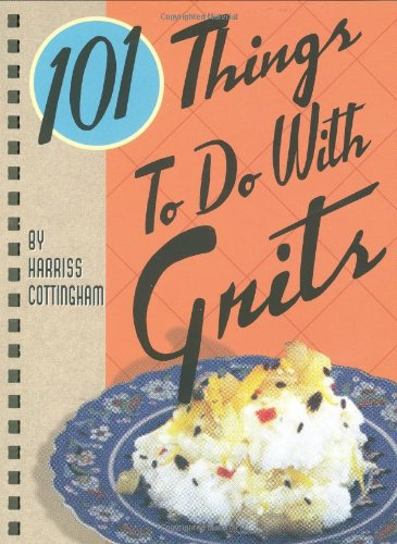101 Things to Do with Grits - Harriss Cottingham
