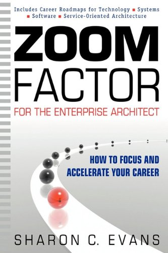 Zoom Factor for the Enterprise Architect: How to Focus and Accelerate Your Career - Sharon C Evans