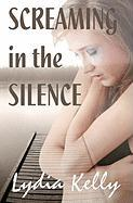 Screaming in the Silence - Kelly, Lydia