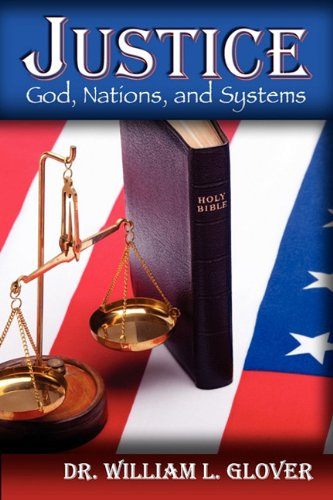 JUSTICE: God, Nations, and Systems - William L. Glover