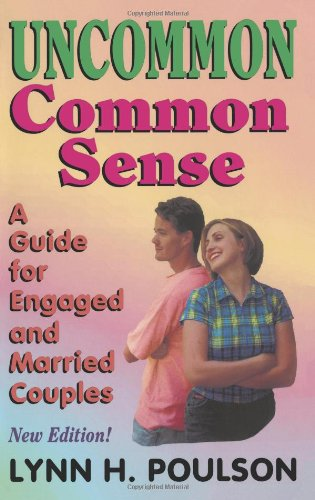 Uncommon Common Sense: A Guide for Engaged and Married Couples - Lynn H. Poulson M.Ed.