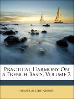Practical Harmony On a French Basis, Volume 2 - Norris, Homer Albert