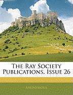 The Ray Society Publications, Issue 26 - Anonymous