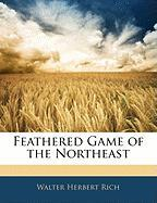 Feathered Game of the Northeast - Rich, Walter Herbert