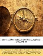 State Administration in Maryland, Volume 34 - Wolman, Leo; Rogers, Lindsay