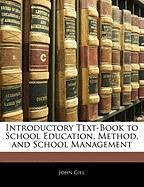 Introductory Text-Book to School Education, Method, and School Management - Gill, John