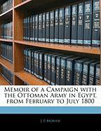 Memoir of a Campaign with the Ottoman Army in Egypt, from February to July 1800 - Morier, J. P.
