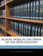 Across India at the Dawn of the 20th Century - Guinness, Lucy Evangeline