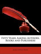 Fifty Years Among Authors, Books and Publishers - Derby, James Cephas