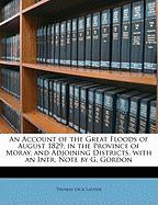 An Account of the Great Floods of August 1829, in the Province of Moray, and Adjoining Districts. with an Intr. Note by G. Gordon - Lauder, Thomas Dick