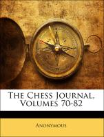 The Chess Journal, Volumes 70-82 - Anonymous