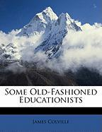 Some Old-Fashioned Educationists - Colville, James
