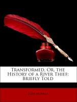 Transformed, Or, the History of a River Thief: Briefly Told - McAuley, Jerry