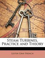 Steam Turbines, Practice and Theory - French, Lester Gray