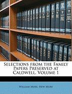 Selections from the Family Papers Preserved at Caldwell, Volume 1 - Mure, William; Mure, Hew