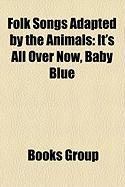 Folk Songs Adapted by the Animals: It's All Over Now, Baby Blue