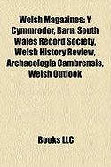 Welsh Magazines: Y Cymmrodor, Barn, South Wales Record Society, Welsh History Review, Archaeologia Cambrensis, Welsh Outlook