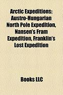 Arctic Expeditions: Austro-Hungarian North Pole Expedition, Nansen's Fram Expedition, Franklin's Lost Expedition