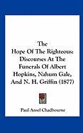 The Hope of the Righteous: Discourses at the Funerals of Albert Hopkins, Nahum Gale, and N. H. Griffin (1877) - Chadbourne, Paul Ansel