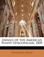 Annals of the American Pulpit: Episcopalian. 1859 - Sprague, William Buell
