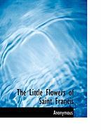 The Little Flowers of Saint Francis - Anonymous