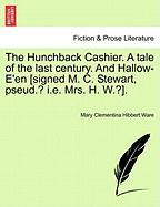 The Hunchback Cashier. a Tale of the Last Century. and Hallow-E'En [Signed M. C. Stewart, Pseud.? i.e. Mrs. H. W.?]. - Ware, Mary Clementina Hibbert