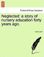 Neglected: A Story of Nursery Education Forty Years Ago. - Luard, Julia