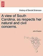 A View of South Carolina, as Respects Her Natural and Civil Concerns. - Drayton, John
