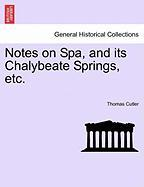Notes on Spa, and Its Chalybeate Springs, Etc. - Cutler, Thomas