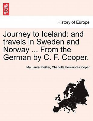 Journey to Iceland: and travels in Sweden and Norway ... from the German by C. F. Cooper - Ida Laura Pfeiffer; Charlotte Fenimore Cooper
