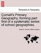 Cornell's Primary Geography, Forming Part First of a Systematic Series of School Geographies. - Cornell, Sarah S.; Hughes, William