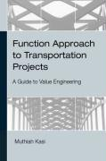 Function Approach to Transportation Projects - A Value Engineering Guide - Kasi, Muthiah