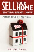 Sell Your Home in a Tough Market - Now!!!: Practical Advice That Gets Results! - Cudd, Crissie