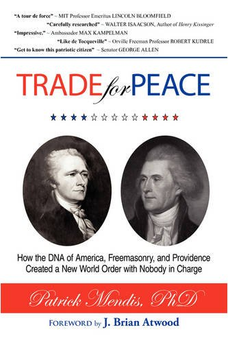 TRADE for PEACE: How the DNA of America, Freemasonry, and Providence Created a New World Order with Nobody in Charge - Dr. Patrick Mendis