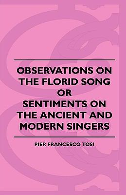Observations on the Florid Song, or, Sentiments on the Ancient and Modern Singers - Pier Francesco Tosi