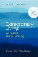 Extraordinary Living: A Lifestyle Worth Pursuing: Discover the Five Pillars of Support - Goredema, Richard